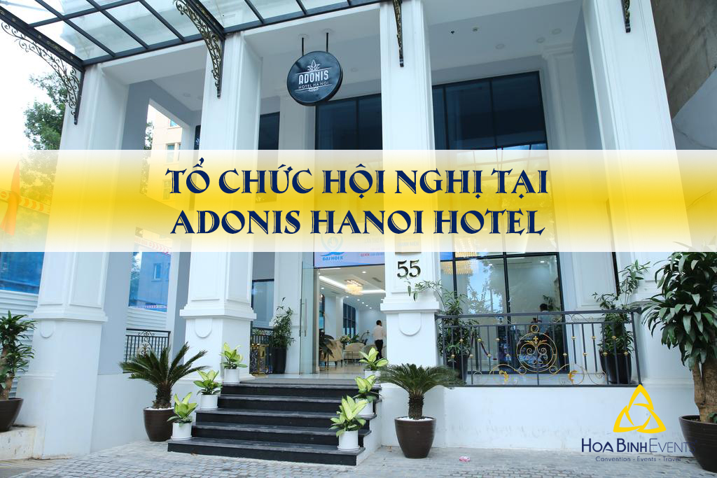 Tổ Chức Hội Nghị Tại Khách Sạn Adonis Hà Nội