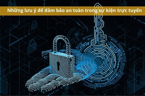 Những lưu ý để đảm bảo an toàn trong sự kiện trực tuyến